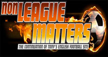 Non League Matters - The Continuation of Tonys english Football Site